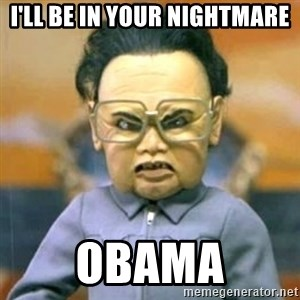 Kim Jong Il Team America - I'LL BE IN YOUR NIGHTMARE obama