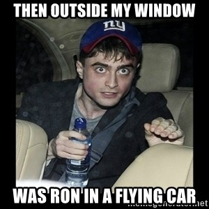 Daniel Radcliffe Ablaze - Then outside my window was Ron in a flying car