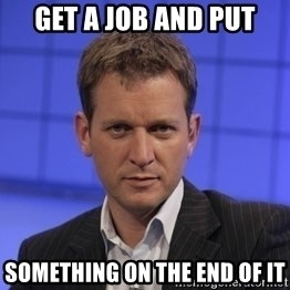 Jeremy Kyle - Get a job and put something on the end of it