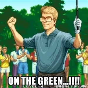 Happy Golfer -  ON THE GREEN...!!!!