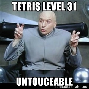 dr. evil quotation marks - TETRIS LEVEL 31 UNTOUCEABLE