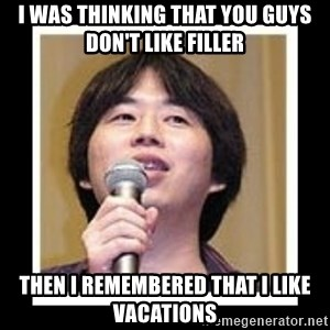 masashi kishimoto - I was thinking that you guys don't like filler then i remembered that i like vacations
