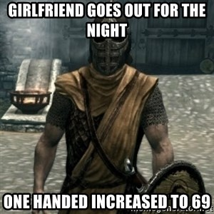 skyrim whiterun guard - GIRLFRIEND GOES OUT FOR THE NIGHT ONE HANDED INCREASED TO 69