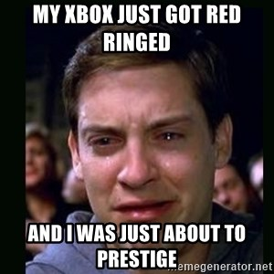 crying peter parker - MY XBOX JUST GOT RED RINGED  AND I WAS JUST ABOUT TO PRESTIGE
