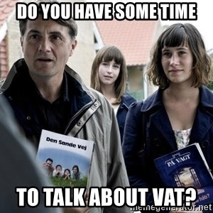 jehovahs witness - do you have some time to talk about VAT?