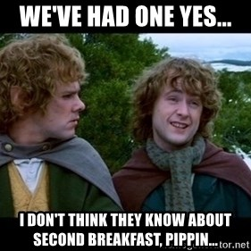What about second breakfast? - We've had one yes... I don't think they know about second breakfast, Pippin...