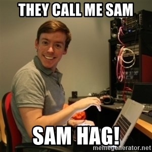 Ridiculously Photogenic Journalist - THEY CALL ME SAM SAM HAG!