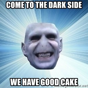 vold - come to the dark side we have good cake
