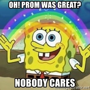 Spongebob - Oh! Prom was Great? Nobody Cares