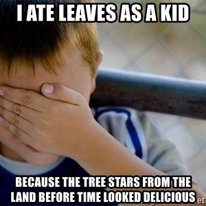 Confession Kid 1 - I ate leaves as a kid because the tree stars from the land before time looked delicious