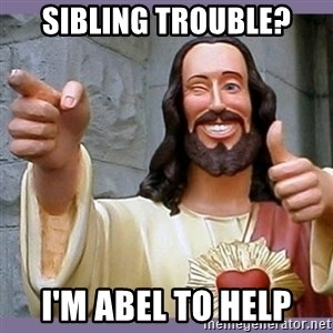 buddy jesus - Sibling trouble? I'm abel to help