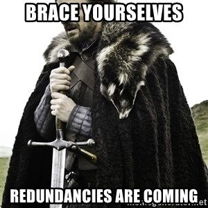 Brace Yourself Meme - brace yourselves redundancies are coming