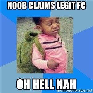 Disgusted Black Girl - noob claims legit fc oh hell nah