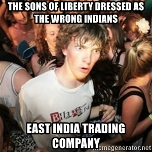 Sudden clarity clarence - The sons of Liberty dressed as the wrong indians east India trading company