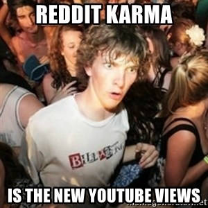 Sudden clarity clarence - Reddit karma Is the new youtube views
