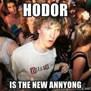 Sudden clarity clarence - HODOR IS THE NEW ANNYONG