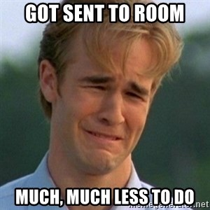 90s Problems - got sent to room much, much less to do