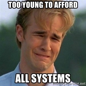 90s Problems - too young to afford all systems