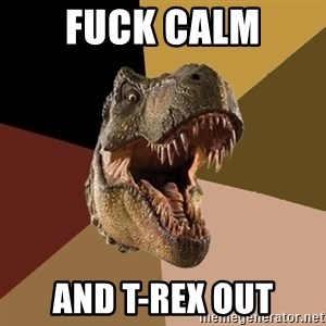 Raging T-rex - Fuck Calm And T-rex out