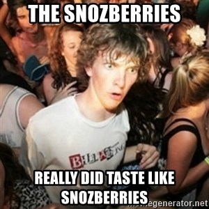 Sudden clarity clarence - The Snozberries really DID taste like Snozberries