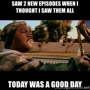 Ice Cube- Today was a Good day - Saw 2 new episodes when I thought I saw them all Today was a good day