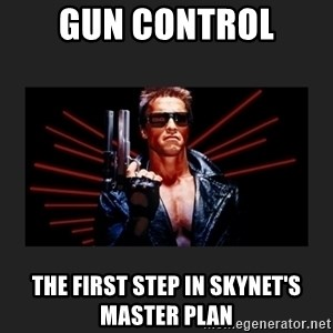 Arnold Terminator - Gun control The first step in Skynet's master plan