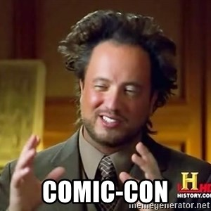 Ancient Aliens -  Comic-Con
