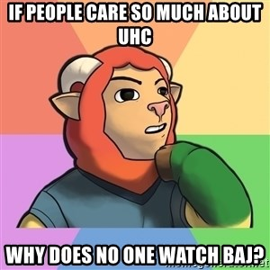 Philosopher Millbee - if people care so much about uhc why does no one watch baj?