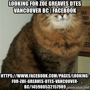 ZOE GREAVES DTES VANCOUVER - Looking for Zoe Greaves DTES Vancouver BC | Facebook https://www.facebook.com/pages/Looking-for-Zoe-Greaves-DTES-Vancouver-BC/145980532157989