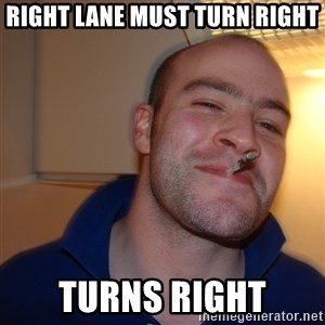 Good Guy Greg - right lane must turn right turns right