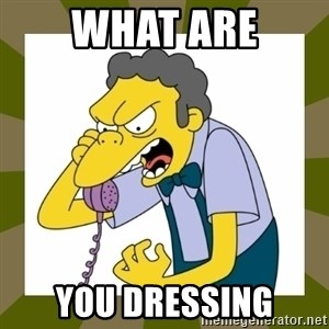 Moe Szyslak - WHAT ARE YOU DRESSING