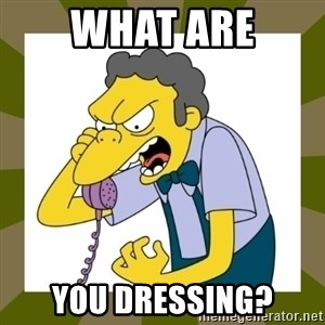 Moe Szyslak - WHAT ARE YOU DRESSING?