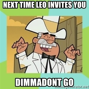 Doug Dimmadome - Next time leo invites you Dimmadont go