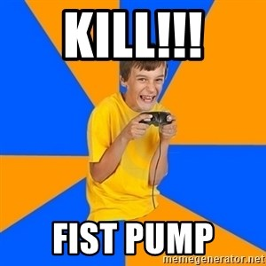 Annoying Gamer Kid - Kill!!! Fist pump