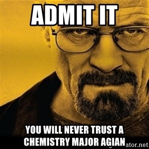 Walter White (Breaking Bad) - Admit it  You will never trust a chemistry major agian