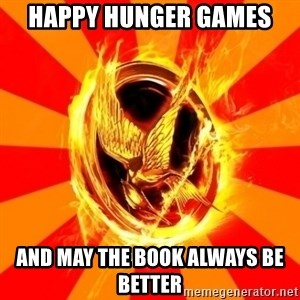 Typical fan of the hunger games - Happy hunger games  And may the book always be better