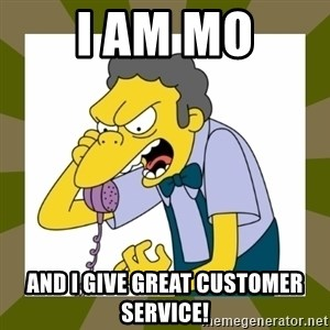 Moe Szyslak - I am mo AND i give great customer service!