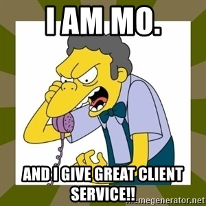 Moe Szyslak - I am mo. And I give great client service!!