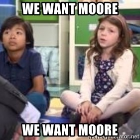 We want more we want more - We want moore we want moore