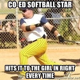 Softball Guy - Co-ed softball star Hits it to the girl in right every time
