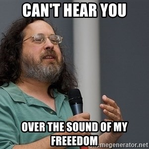 Richard Stallman - can't hear you over the sound of MY FREEEDOM