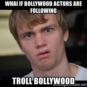 Conspiracy Manke - Whai if bollywood actors are following Troll bollywood