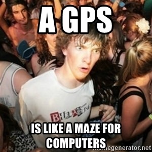 Sudden clarity clarence - A gps is like a maze for computers