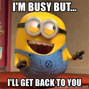 dave le minion - I'M BUSY BUT... I'LL GET BACK TO YOU