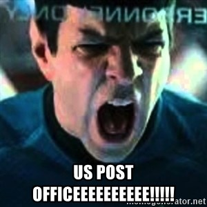 Spock screaming Khan -  US POST OFFICEEEEEEEEEE!!!!!