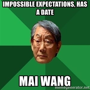High Expectations Asian Father - impossible expectations, has a date mai wang