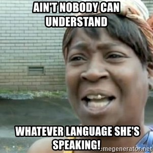 Xbox one aint nobody got time for that shit. - ain't nobody can understand  whatever language she's speaking!