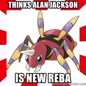 scumbag ariados - Thinks alan jackson is new reba