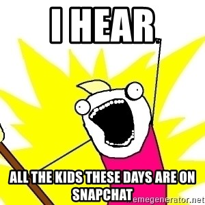 X ALL THE THINGS - i hear all the kids these days are on snapchat