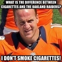 Peyton Manning 2 - What is the difference between cigarettes and the Oakland Raiders? I don't smoke cigarettes!